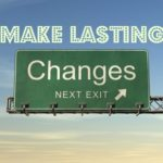 make lasting changes