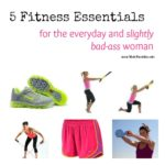 5 Fitness Essentials for the Everyday Woman
