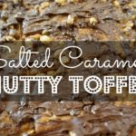 Salted Caramel Nutty Toffee – Holiday Recipe & Edible Gift