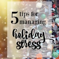 5 tips for managing stress during the holidays; perfect for moms! You'll love tip #2!