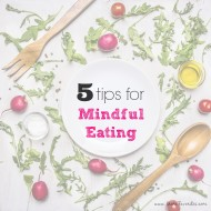 Tips for Mindful Eating – Enjoying Food with Less Guilt