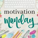Motivation Monday Linky Party 217